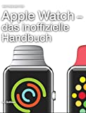 Apple Watch – das inoffizielle Handbuch. Anleitung, Tipps, Tricks