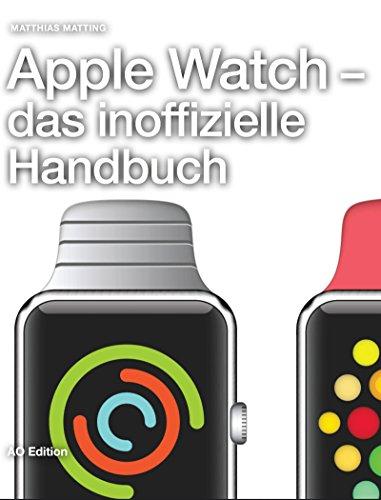 Apple Watch - das inoffizielle Handbuch. Anleitung, Tipps, Tricks