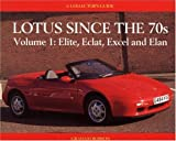 Lotus Since the 70's: Elite, Eclat, Excel, Elan: A Collector's Guide