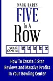 Five In A Row: How To Create 5 Star Reviews And Massive Profits In Your Bowling Center (English Edition)