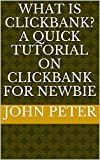 What is Clickbank? A Quick Tutorial on Clickbank for Newbie (English Edition)
