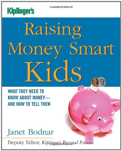 Raising Money Smart Kids: What They Need to Know About Money - and How to Tell Them (Kiplinger's Personal Finance)