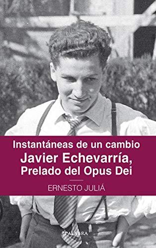 Instantáneas de un cambio. Javier Echevarría, prelado del Opus Dei por Ernesto Juliá