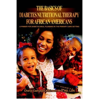[(The Basics of Diabetes Nutritional Therapy for African Americans: A Primer for Diabetes Meal Planning in the Primary Care Setting)] [Author: Cheryl Campbell Atkinson] published on (September, 2004) par Cheryl Campbell Atkinson