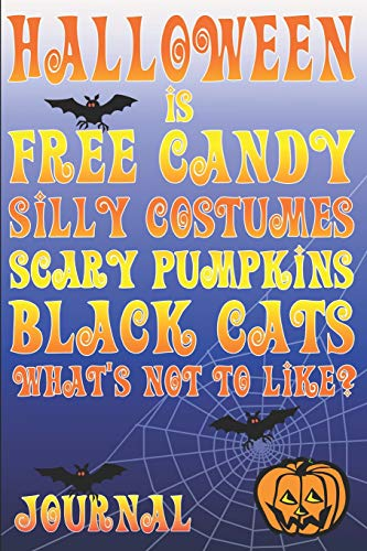 Halloween Is Free Candy Silly Costumes Scary Pumpkins Black Cats: What's Not To Like? Journal (Apples Treats Candy Halloween)