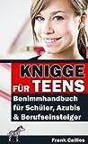 Knigge für Teens: Benimmhandbuch für Schüler, Azubis und Berufseinsteiger