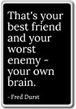 That 's Your Best Friend and your Worst Enemy–Y...–Fred Durst Phototechnik AG–Quotes Fridge Magnet–Magnet-Kühlschrank schwarz
