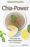 Image of Chia-Power: Chiasamen zum Heilen und Genießen mit 111 Rezepten