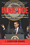 Injustice: Exposing the Racial Agenda of the Obama Justice Department by J. Christian Adams (2011-10-03)