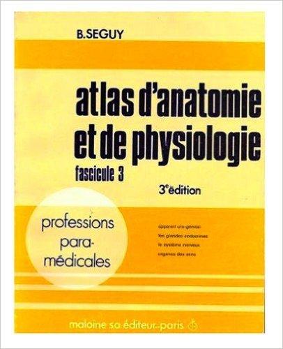 Atlas d'anatomie et de physiologie, Fascicule 3 : Professions para-medicales - Appareil uro-genital, Les glandes endoctrines, Le systeme nerveux, Organes des sens