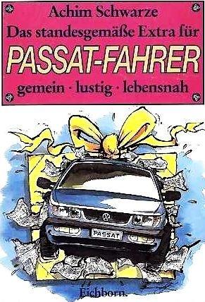 Das standesgemäße Extra für Passat-Fahrer - Gemein . Lustig . Lebensnah (Humor & Satire) [Illustrierte Ausgabe] (Billig Golf-fahrer)