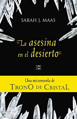 TRONO DE CRISTAL. Micronovela 2: La asesina en el desierto (Ebook) de [Maas, Sarah J.]