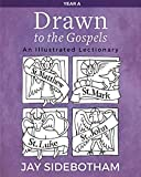 Drawn to the Gospels: An Illustrated Lectionary (Year A)