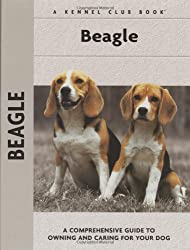 Beagle: A Comprehensive Guide to Owning and Caring for Your Dog (Kennel Club)