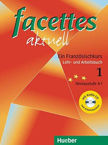 facettes aktuell 1: Ein Französischkurs / Lehr- und Arbeitsbuch mit Audio-CD zum Arbeitsbuchteil