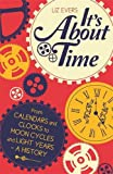 It's About Time: From Calendars and Clocks to Moon Cycles and Light Years - A History