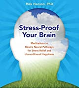 [Stress-Proof Your Brain: Meditations to Rewire Neural Pathways for Stress Relief and Unconditional Happiness] (By: Rick Hanson) [published: October, 2010]