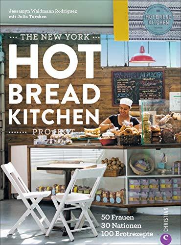 Backbuch: The New York Hot Bread Kitchen Project. 100 internationale Brot-Rezepte von 50 Frauen aus 30 Ländern aus der New Yorker Kultbäckerei.
