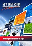 Drinking Water: Bottle Or Tap? by New Dimension Media