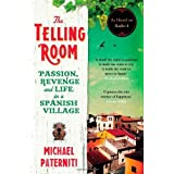 The Telling Room: Passion, Revenge and Life in a Spanish Village by Paterniti, Michael (2014) Paperback