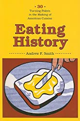 Eating History: 30 Turning Points in the Making of American Cuisine (Arts and Traditions of the Table: Perspectives on Culinary History)