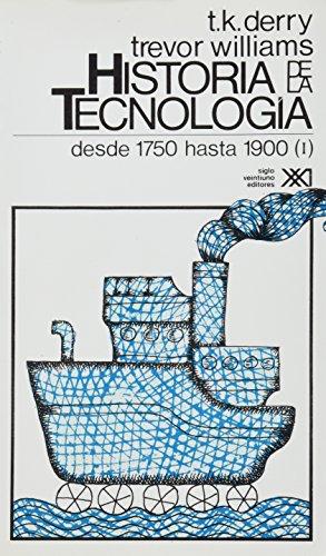 Historia de La Tecnologia - T. 2 Desde 1750 Hasta 1900 Vol. 1 por T. K. Derry