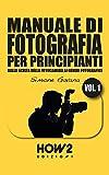 MANUALE DI FOTOGRAFIA PER PRINCIPIANTI - Volume 1 (HOW2 Edizioni Vol. 118)