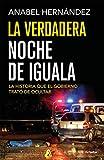 La verdadera noche de Iguala: La historia que el gobierno trató de ocultar (Spanish Edition)