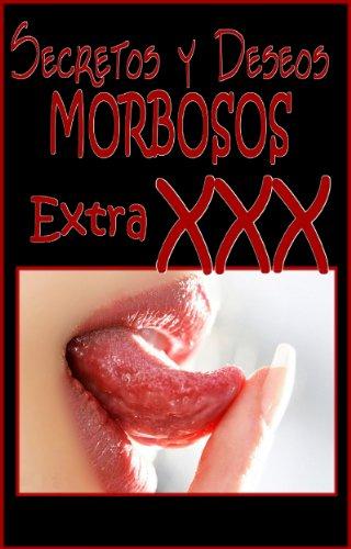 SECRETOS Y DESEOS MORBOSOS Extra XXX