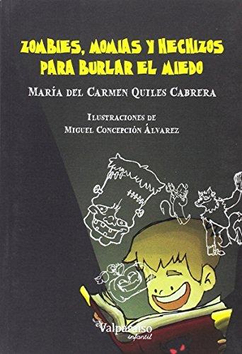 ZOMBIES, MOMIAS Y HECHIZOS PARA BURLAR EL MIEDO (COLECCIÓN VALPARAÍSO INFANTIL) por MARÍA DEL CARMEN QUILES CABRERA