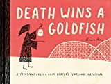 Death Wins a Goldfish: Reflections from a Grim Reapers Yearlong Sabbatical