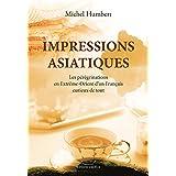 Impressions asiatiques : les pérégrinations en Extrême-Orient d'un français curieux de tout