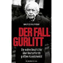 Der Fall Gurlitt: Die wahre Geschichte über Deutschlands größten Kunstskandal