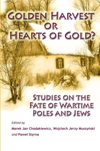 golden-harvest-or-hearts-of-gold-studies-on-the-wartime-fate-of-poles-and-jews-by-marek-jan-chodakie