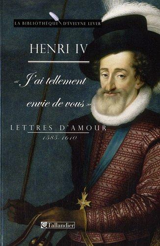 Lettres d'amour 1585-1610 : J'ai tellement envie de vous par Henri IV