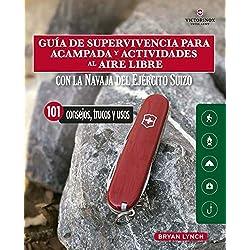Guía De supervivencia para acampada y actividades Al aire libre: Con la navaja victorinox del ejército suizo. 101 Consejos, trucos y usos