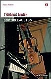 Doctor Faustus: La vita del compositore tedesco Adrian Leverkühn narrata da un amico (Italian Edition)