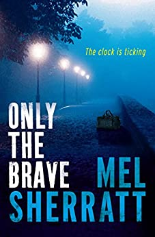 Only the Brave (A DS Allie Shenton Novel Book 3) by [Sherratt, Mel]