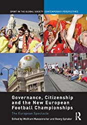 Governance, Citizenship and the New European Football Championships: The European Spectacle (Sport in the Global Society - Contemporary Perspectives)