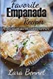 Favorite Empanada Recipes: Easy to Make Hand-Held Pies by Lara Bennet (2015-09-17)