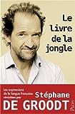 livre de la jongle (Le) : les expressions de la langue française revisitées par Stéphane De Groodt | De Groodt, Stéphane. Auteur