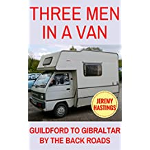 Three Men in a Van: Guildford to Gibraltar by the Back Roads (English Edition)