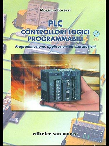 PLC controllori logici programmabili. Programmazione, applicazioni ed esercitazioni. Per le Scuole superiori. Con CD-ROM