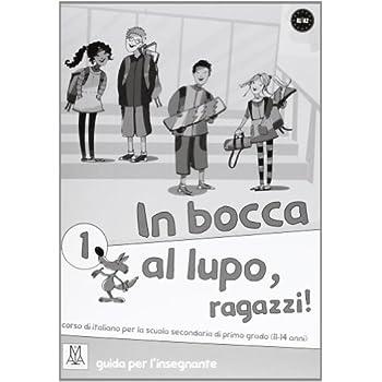 In Bocca Al Lupo, Ragazzi! Guida Per L'insegnante. Per La Scuola Media: 1