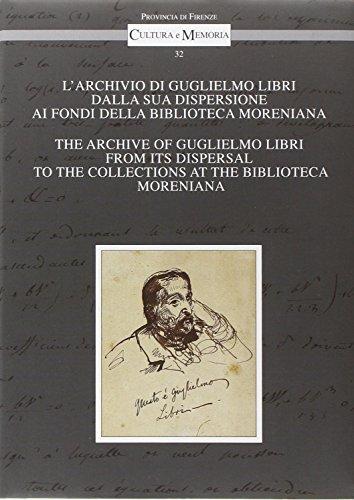 L'archivio di Guglielmo Libri dalla sua dispersione ai Fondi della Biblioteca Moreniana. Ediz. italiana e inglese (Cultura e memoria)