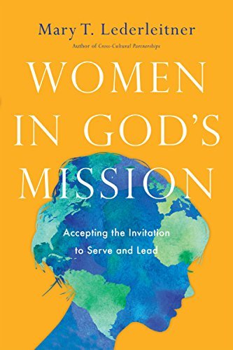 Women in God's Mission: Accepting the Invitation to Serve and Lead por Mary T Lederleitner