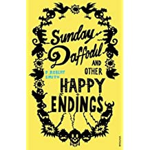 Sunday Daffodil and Other Happy Endings by Paul Robert Smith (4-Feb-2010) Paperback