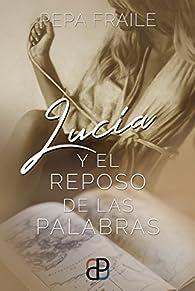 Lucía y el reposo de las palabras par Pepa Fraile Colorado