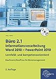 Büro 2.1 - Informationsverarbeitung, Word 2010 - PowerPoint 2010: Lernfeld- und kompetenzorientiert - Ellen Knop, Gabriele Rother