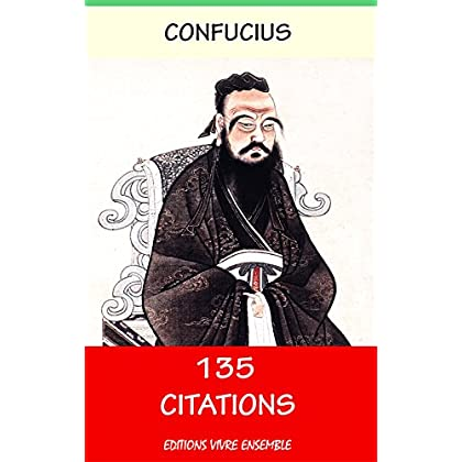 Confucius ou  Sagesse du Confucianisme - 135 Citations: ( version enrichie d'une biographie de Confucius )